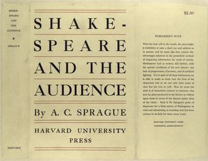 Shakespeare and the audience; a study in the technique of          exposition, by Arthur Colby Sprague.