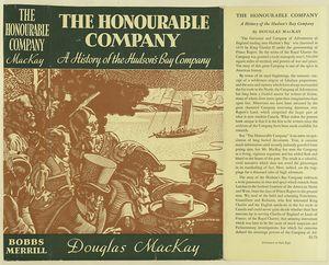 The honourable company : a history of the Hudson's Bay Company / by Douglas MacKay.