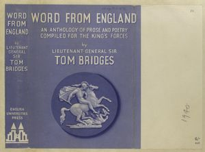 Word from England : an anthology of prose and poetry, compiled for the King's forces / by Tom Bridges.