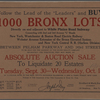 "Follow the Lead of the ""Leaders"" and buy 1000 Bronx Lots directly on and adjacent to White Planes Road Subway, connection with 2nd and 3rd Avenue ""L"" roads, New York, Westschester & Boston Road Electric Railway, Webster Avenue Extenstion of the Bronx Elevated System and New York Central R.R. (Harlem Divison). Between Pelham Parkway and 243rd Street to be sold for the account of the Sound Realty Company separately for whatever they may bring, at Absolute Auction Sale to liquidate 30 estates."