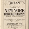 Atlas of the City of New York, Borough of the Bronx. South of 172nd Street. From actual surveys and official plans [Title Page]