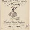 La Seguidilla. Polka-Mazurka, und Polka, in dem Ballet: Die Weiberkur: getanzt von Fräulein Marie Taglioni, für Clavier arrangirt von Louis Engel