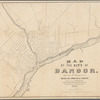 Map of the city of Bangor: originally made under the direction of the mayor and Committee on Streets