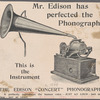 Mr. Edison has perfected the Phonograph