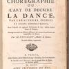 Choregraphie: ou L'art de décrire la dance, par caracteres, figures et signes démonstratifs, avec lesquels on apprend facilement de soy-même toutes sortes de dances