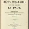 La sténochorégraphie: ou, Art d'écrire promptement la danse, par Arthur Saint-Léon. Avec la biographie et le portrait des plus célèbres maîtres de ballet anciens et modernes de l'école française et italienne