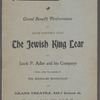 Souvenir programme: grand benefit performance of Jacob Gordin's play, The Jewish King Lear, by Jacob P. Adler and his company, given under the auspices of the Emanu-El Brotherhood at Grand Theatre, 255-7 Grand St., Monday, April 11, 1904, 8:15 PM