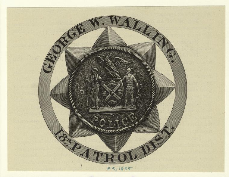 [Police badge of George W. Walling, 18th patrol district, New York City.]