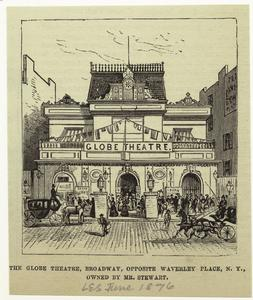 The Globe Theatre, Broadway, opposite Waverley Place, N.Y., owned by Mr. Stewart.