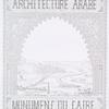 Architecture arabe, monumens du Caire