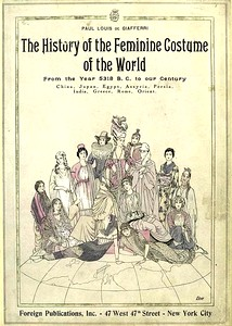 The history of the feminine costume of the world from the year 5318 B.C. to our century. China, Japan, Egypt, Assyria, Persia, India Greece, Rome, Orient. / Paul Louis de Giafferri