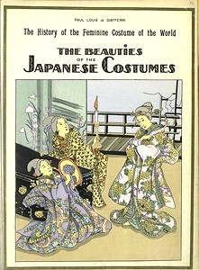 The history of the feminine costume of the world. The beauties of the Japanese costumes. / Paul Louis de Giafferri