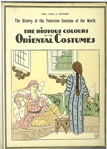 The history of the feminine costume of the world. The riotous colours of the oriental costumes. / Paul Louis de Giafferi