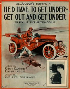 He'd have to get under - get out and get under : to fix up his automobile / words by Grant Clarke and Edgar Leslie ; music by Maurice Abrahams.