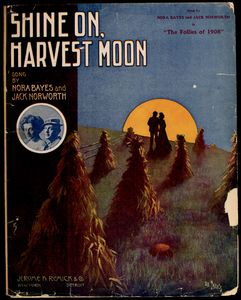 Shine on, harvest moon / words by Jack Norworth ; music by Nora Bayes-Norworth.