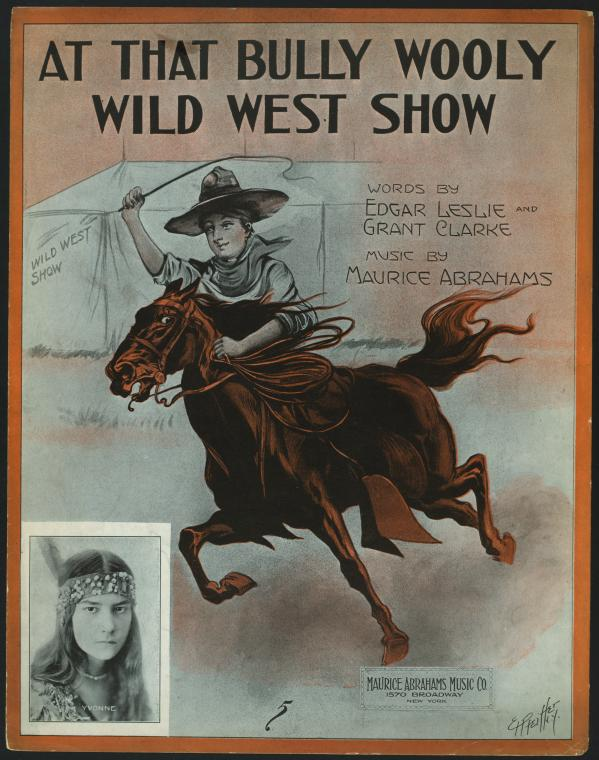 At that bully wooly wild west show / words by Edgar Leslie and Grant Clark ; music by Maurice Abrahams.