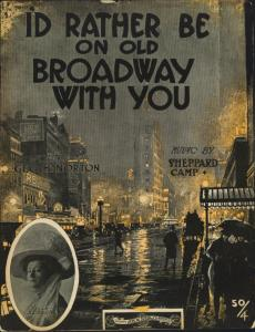 I'd rather be on old Broadway with you / words by Geo. H. Norton ; music by Sheppard Camp.