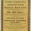 [The Polstead murder! Of an authentic and faithful history of the murder of Maria Marten ....]