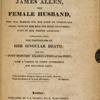 An Authentic narrative of the extraordinary career of James Allen, the female husband, [Title page]