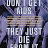 Women Don't Get AIDS.  They Just Die from It. (Poster)